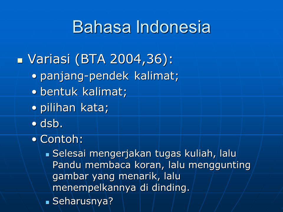 Bahasa Indonesia Variasi (BTA 2004,36): Variasi (BTA 2004,36): panjang-pendek kalimat;panjang-pendek kalimat; bentuk kalimat;bentuk kalimat; pilihan kata;pilihan kata; dsb.dsb.