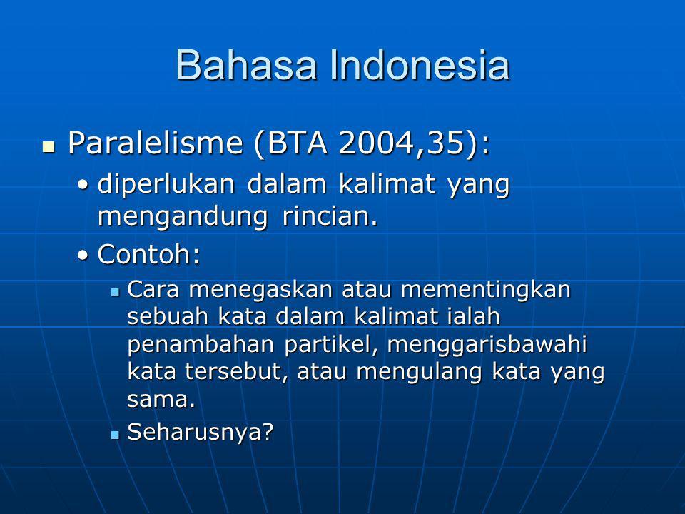 Bahasa Indonesia Paralelisme (BTA 2004,35): Paralelisme (BTA 2004,35): diperlukan dalam kalimat yang mengandung rincian.diperlukan dalam kalimat yang mengandung rincian.