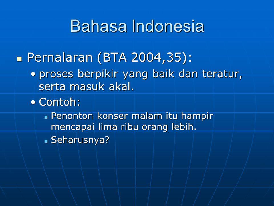 Bahasa Indonesia Pernalaran (BTA 2004,35): Pernalaran (BTA 2004,35): proses berpikir yang baik dan teratur, serta masuk akal.proses berpikir yang baik dan teratur, serta masuk akal.
