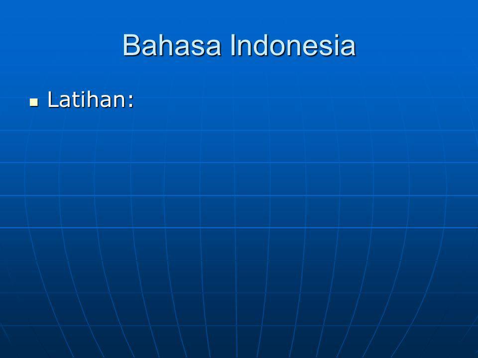 Bahasa Indonesia Latihan: Latihan: