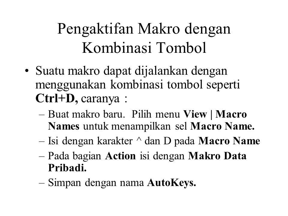 Pengaktifan Makro dengan Kombinasi Tombol Suatu makro dapat dijalankan dengan menggunakan kombinasi tombol seperti Ctrl+D, caranya : –Buat makro baru.
