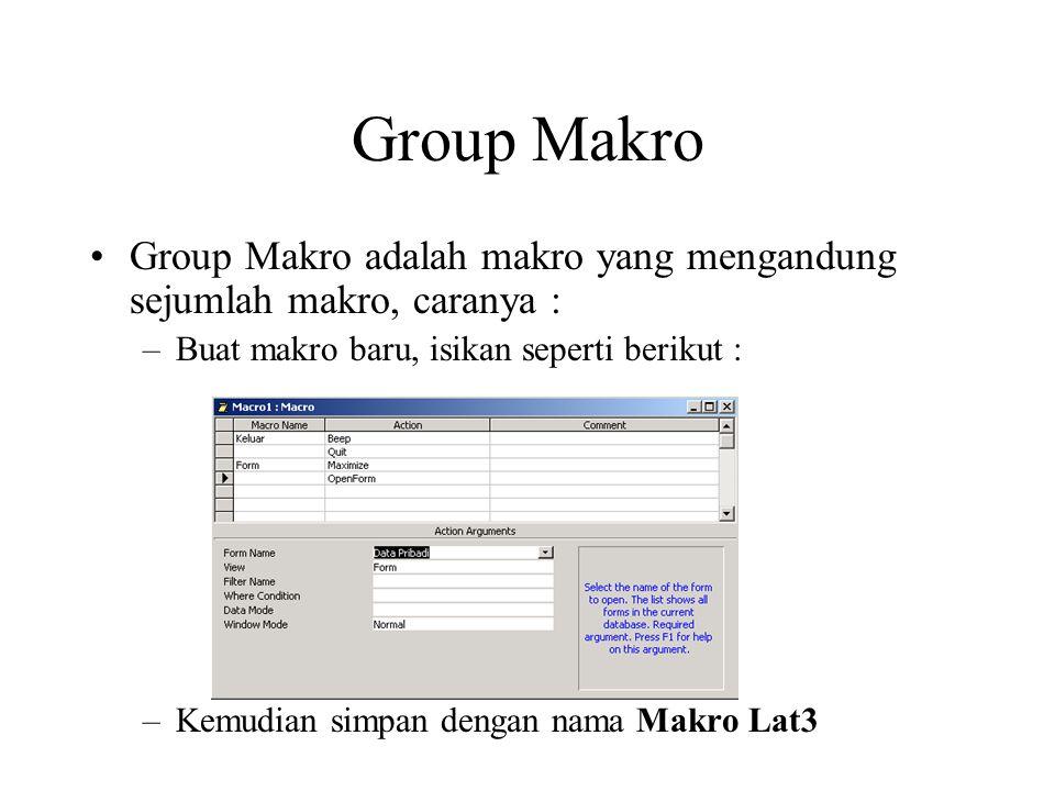 Group Makro Group Makro adalah makro yang mengandung sejumlah makro, caranya : –Buat makro baru, isikan seperti berikut : –Kemudian simpan dengan nama