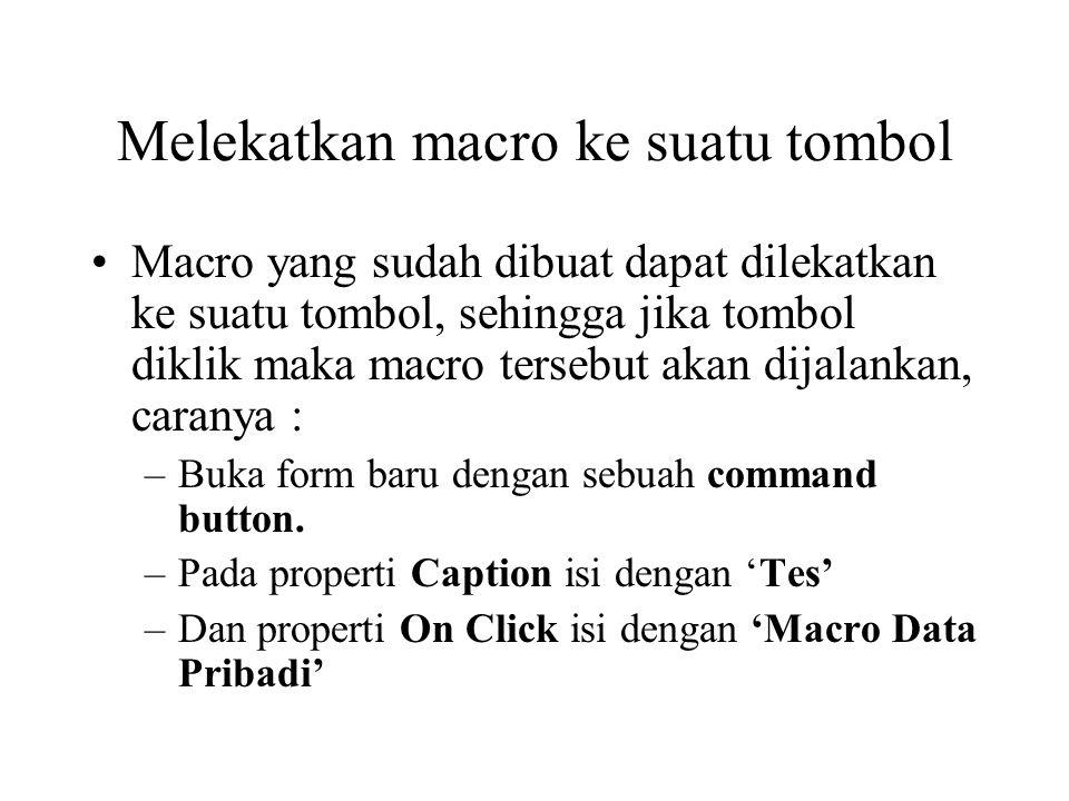 Melekatkan macro ke suatu tombol Macro yang sudah dibuat dapat dilekatkan ke suatu tombol, sehingga jika tombol diklik maka macro tersebut akan dijala