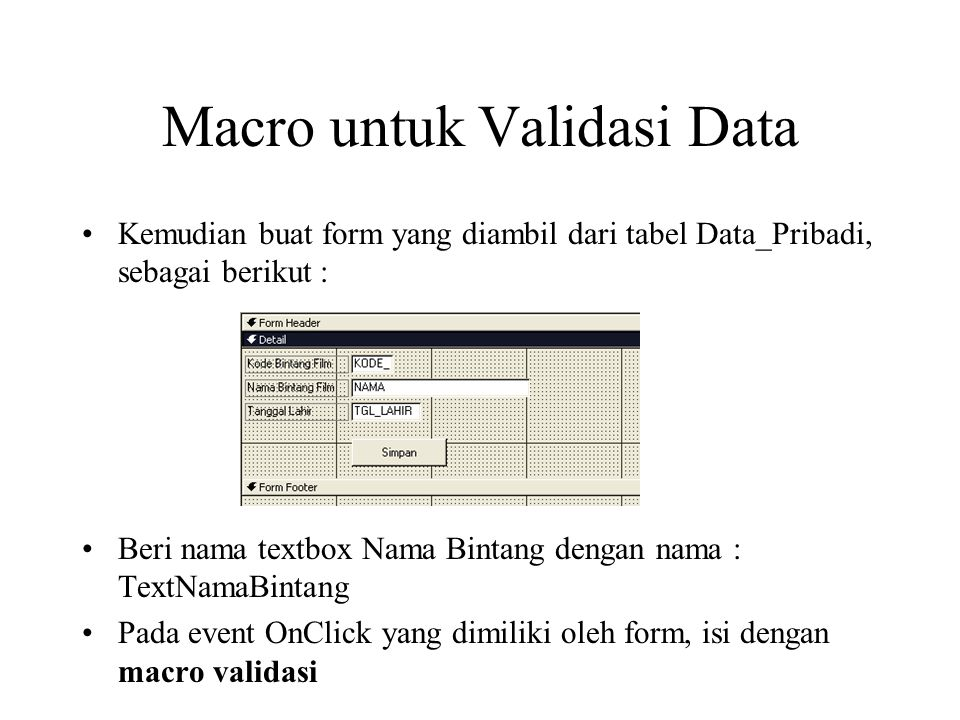 Macro untuk Validasi Data Kemudian buat form yang diambil dari tabel Data_Pribadi, sebagai berikut : Beri nama textbox Nama Bintang dengan nama : Text