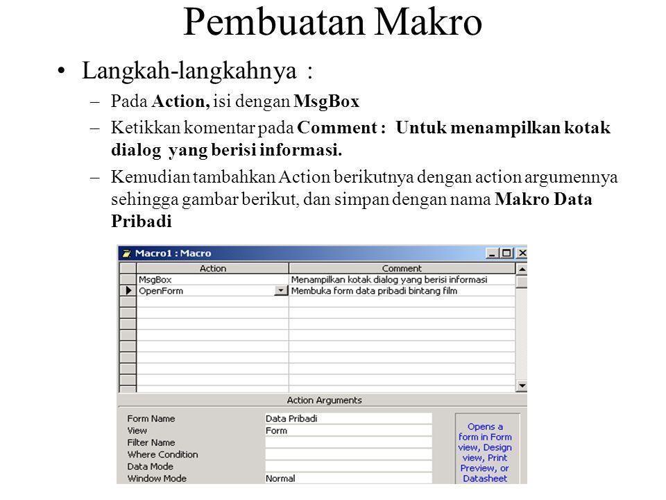 Pembuatan Makro Langkah-langkahnya : –Pada Action, isi dengan MsgBox –Ketikkan komentar pada Comment : Untuk menampilkan kotak dialog yang berisi info