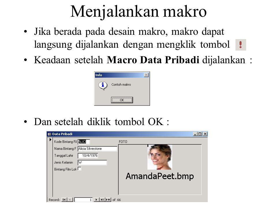 Menjalankan makro Jika berada pada desain makro, makro dapat langsung dijalankan dengan mengklik tombol Keadaan setelah Macro Data Pribadi dijalankan