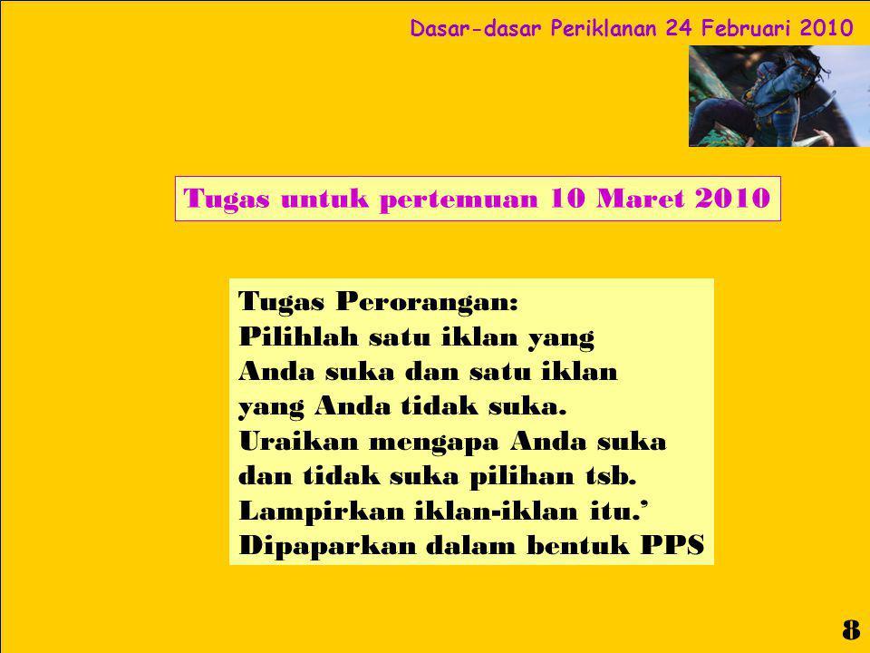 Dasar-dasar Periklanan 24 Februari 2010 9 Diskusi dan Evaluasi Apakah saran dan kritik Anda ttg mata kuliah DDP.