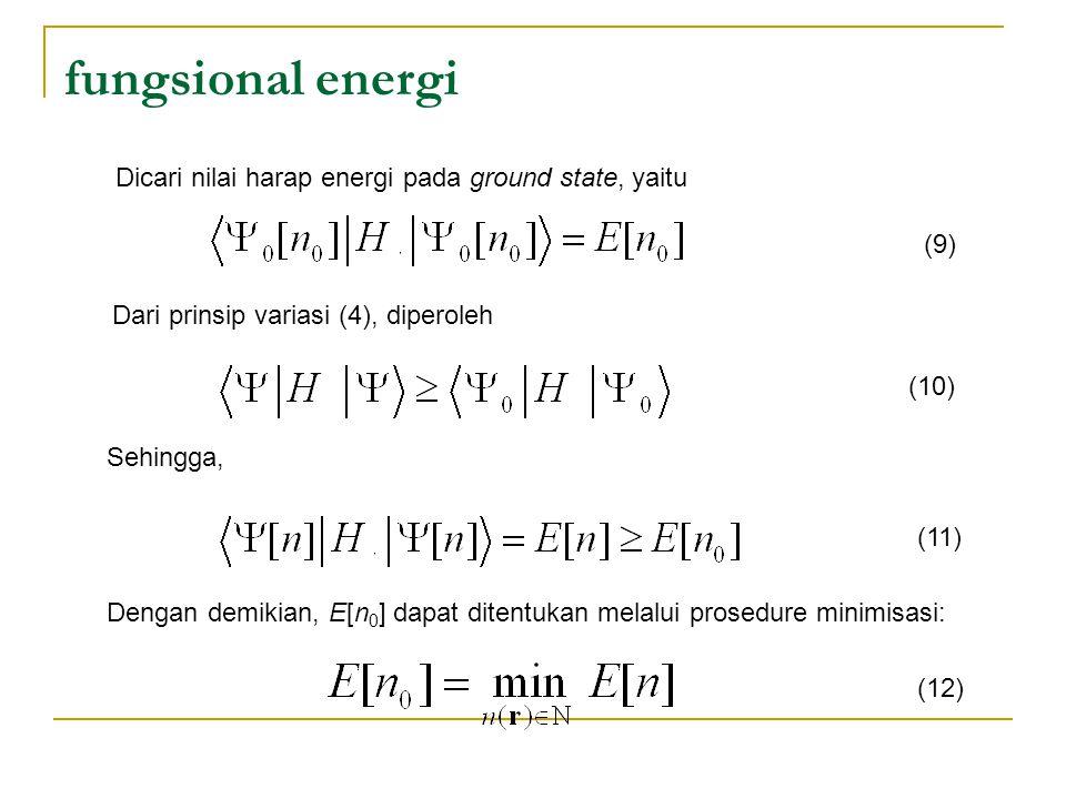 fungsional energi Dicari nilai harap energi pada ground state, yaitu Dari prinsip variasi (4), diperoleh Sehingga, Dengan demikian, E[n 0 ] dapat ditentukan melalui prosedure minimisasi: (9) (10)(11) (12)