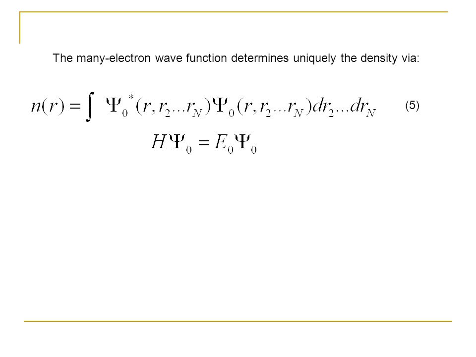 The many-electron wave function determines uniquely the density via: (5)