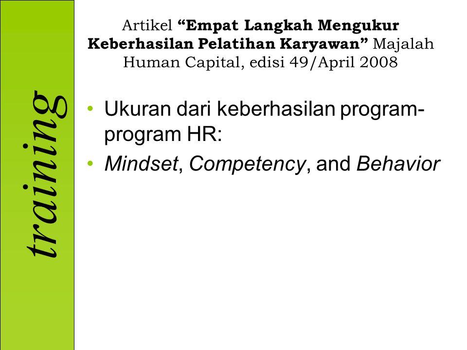 Artikel Empat Langkah Mengukur Keberhasilan Pelatihan Karyawan Majalah Human Capital, edisi 49/April 2008 Ukuran dari keberhasilan program- program HR: Mindset, Competency, and Behavior