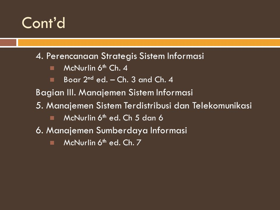 Cont'd 4. Perencanaan Strategis Sistem Informasi McNurlin 6 th Ch. 4 Boar 2 nd ed. – Ch. 3 and Ch. 4 Bagian III. Manajemen Sistem Informasi 5. Manajem