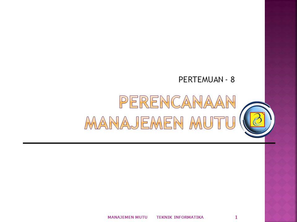 PERTEMUAN - 8 TEKNIK INFORMATIKA MANAJEMEN MUTU 1