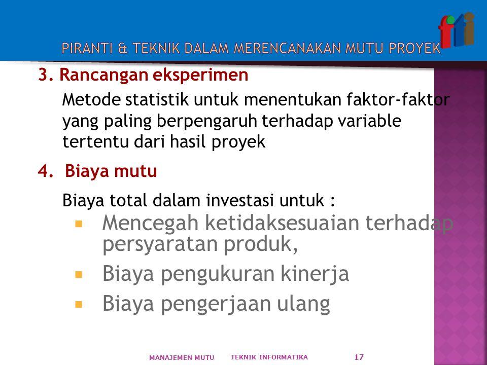 3. Rancangan eksperimen Metode statistik untuk menentukan faktor-faktor yang paling berpengaruh terhadap variable tertentu dari hasil proyek 4. Biaya