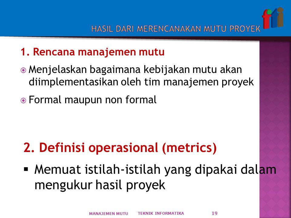 1. Rencana manajemen mutu  Menjelaskan bagaimana kebijakan mutu akan diimplementasikan oleh tim manajemen proyek  Formal maupun non formal TEKNIK IN