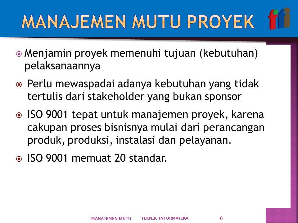  Menjamin proyek memenuhi tujuan (kebutuhan) pelaksanaannya  Perlu mewaspadai adanya kebutuhan yang tidak tertulis dari stakeholder yang bukan sponsor  ISO 9001 tepat untuk manajemen proyek, karena cakupan proses bisnisnya mulai dari perancangan produk, produksi, instalasi dan pelayanan.