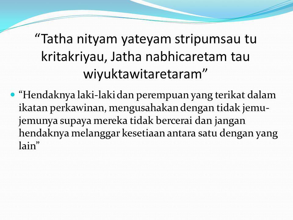 """""""Tatha nityam yateyam stripumsau tu kritakriyau, Jatha nabhicaretam tau wiyuktawitaretaram"""" """"Hendaknya laki-laki dan perempuan yang terikat dalam ikat"""