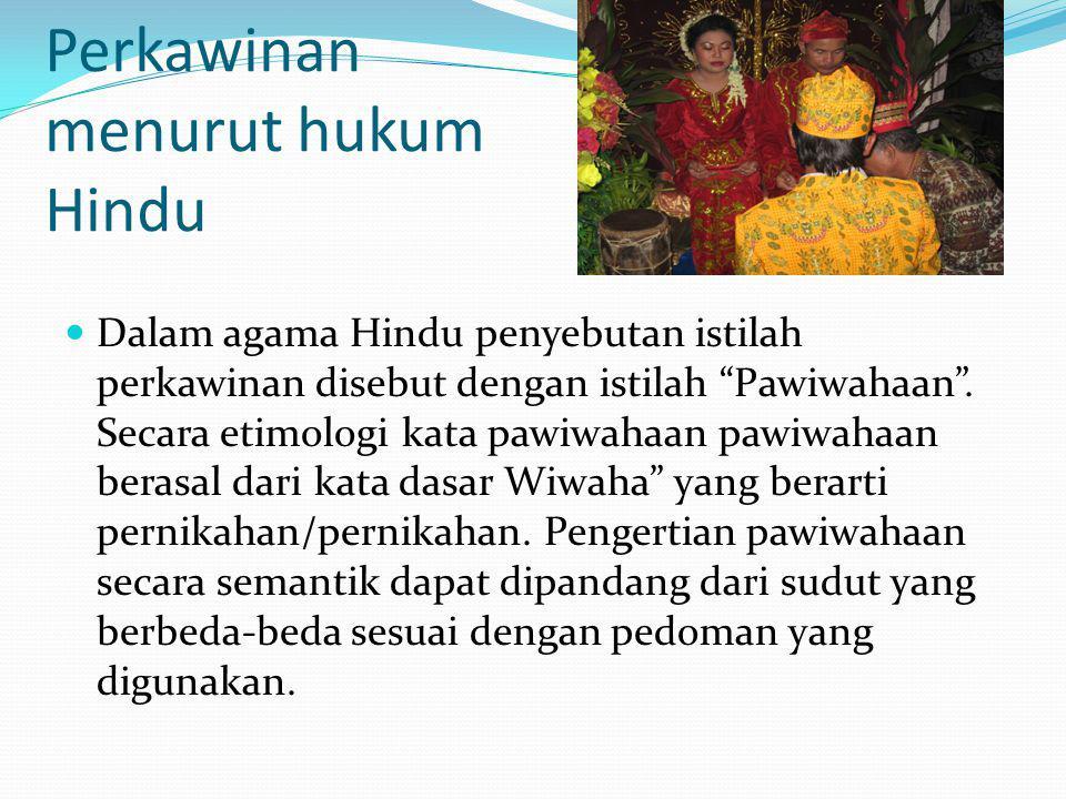 """Perkawinan menurut hukum Hindu Dalam agama Hindu penyebutan istilah perkawinan disebut dengan istilah """"Pawiwahaan"""". Secara etimologi kata pawiwahaan p"""