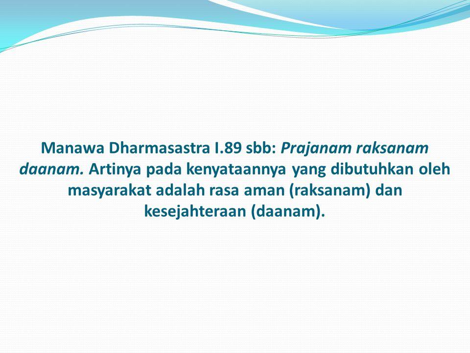 Manawa Dharmasastra I.89 sbb: Prajanam raksanam daanam.