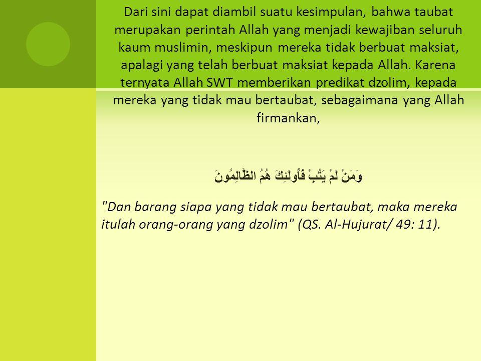 Dari sini dapat diambil suatu kesimpulan, bahwa taubat merupakan perintah Allah yang menjadi kewajiban seluruh kaum muslimin, meskipun mereka tidak be