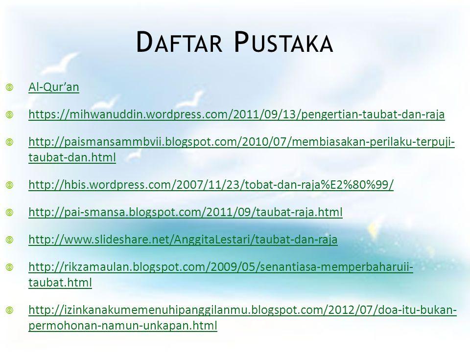 D AFTAR P USTAKA  Al-Qur'an Al-Qur'an  https://mihwanuddin.wordpress.com/2011/09/13/pengertian-taubat-dan-raja https://mihwanuddin.wordpress.com/201