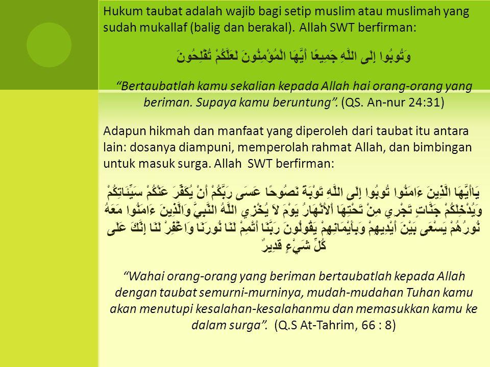 Hukum taubat adalah wajib bagi setip muslim atau muslimah yang sudah mukallaf (balig dan berakal). Allah SWT berfirman: وَتُوبُوا إِلَى اللَّهِ جَمِيع