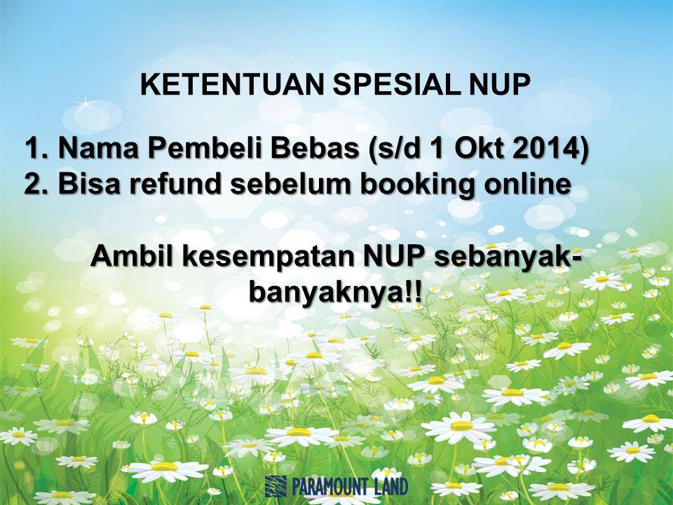 KETENTUAN SPESIAL NUP 1.Nama Pembeli Bebas (s/d 1 Okt 2014) 2.Bisa refund sebelum booking online Ambil kesempatan NUP sebanyak- banyaknya!!