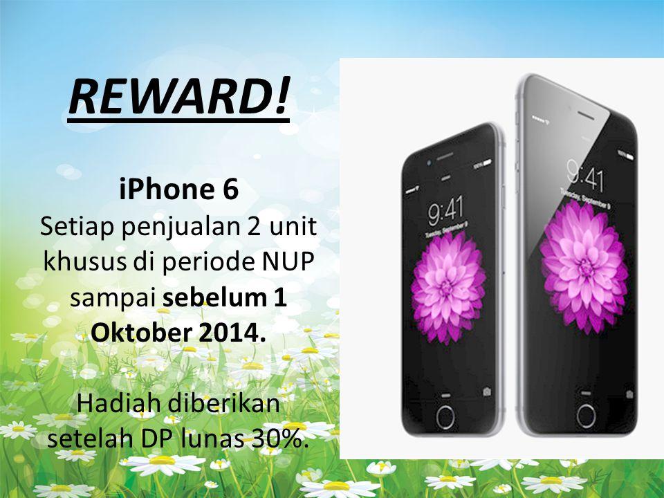 REWARD. iPhone 6 Setiap penjualan 2 unit khusus di periode NUP sampai sebelum 1 Oktober 2014.