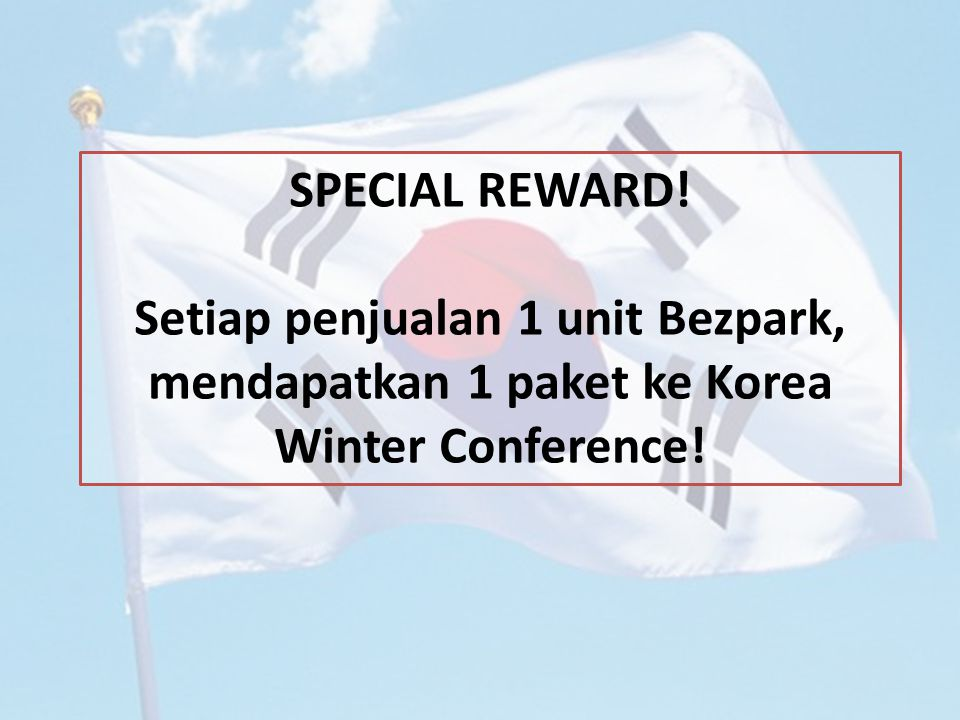 SPECIAL REWARD! Setiap penjualan 1 unit Bezpark, mendapatkan 1 paket ke Korea Winter Conference!