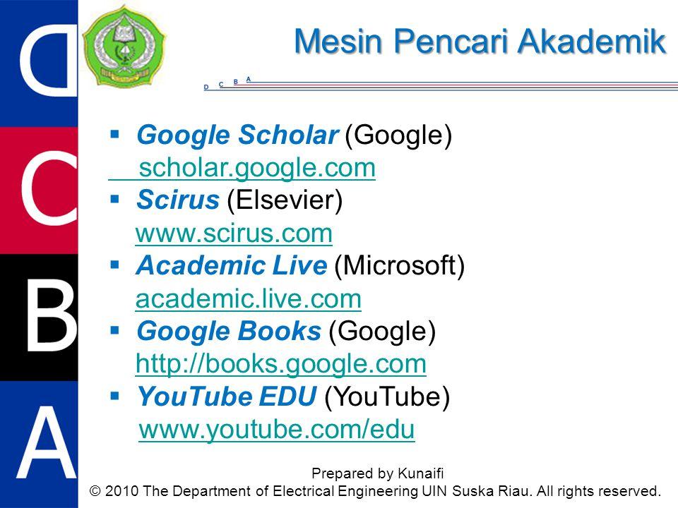 Mesin Pencari Akademik Prepared by Kunaifi © 2010 The Department of Electrical Engineering UIN Suska Riau. All rights reserved.  Google Scholar (Goog