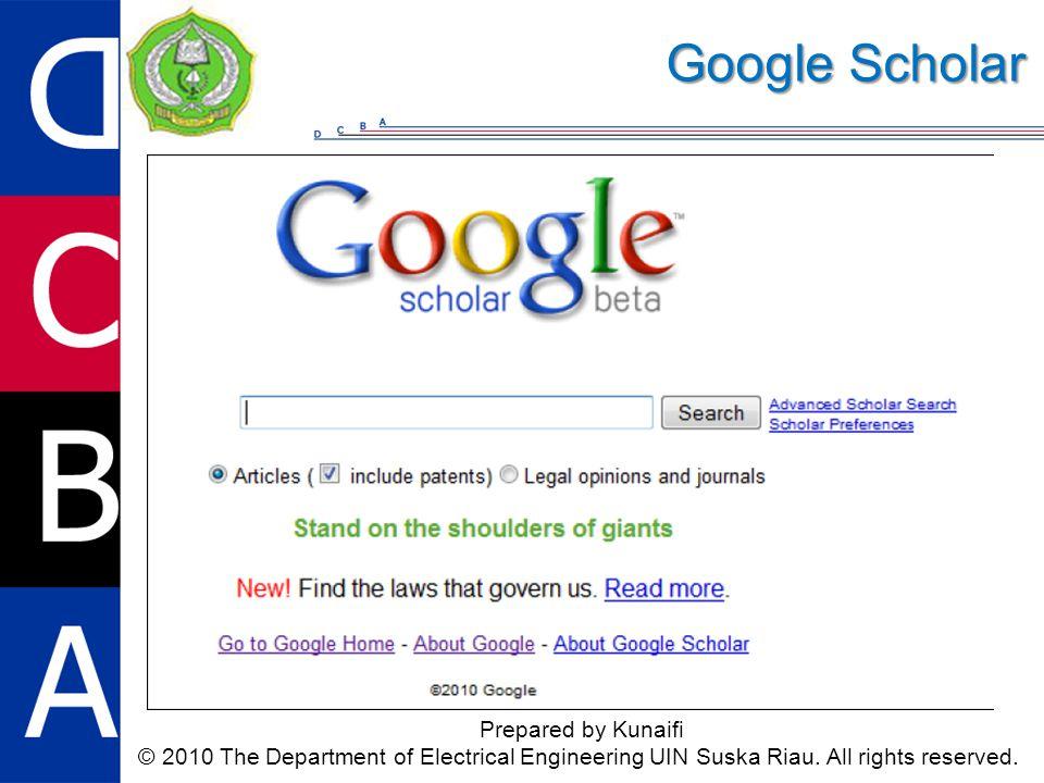 Google Scholar Prepared by Kunaifi © 2010 The Department of Electrical Engineering UIN Suska Riau. All rights reserved.  Menyediakan hampir semua inf