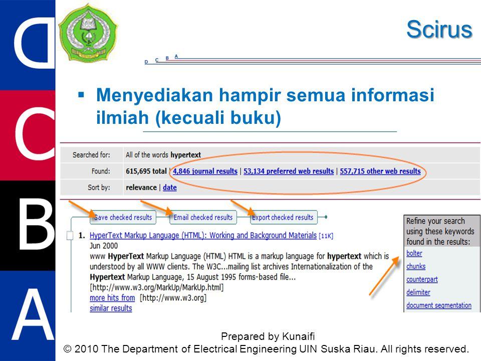 Scirus Prepared by Kunaifi © 2010 The Department of Electrical Engineering UIN Suska Riau. All rights reserved.  Menyediakan hampir semua informasi i