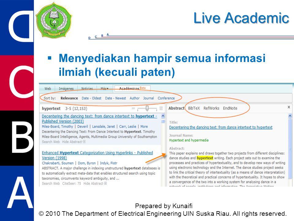 Live Academic Prepared by Kunaifi © 2010 The Department of Electrical Engineering UIN Suska Riau. All rights reserved.  Menyediakan hampir semua info