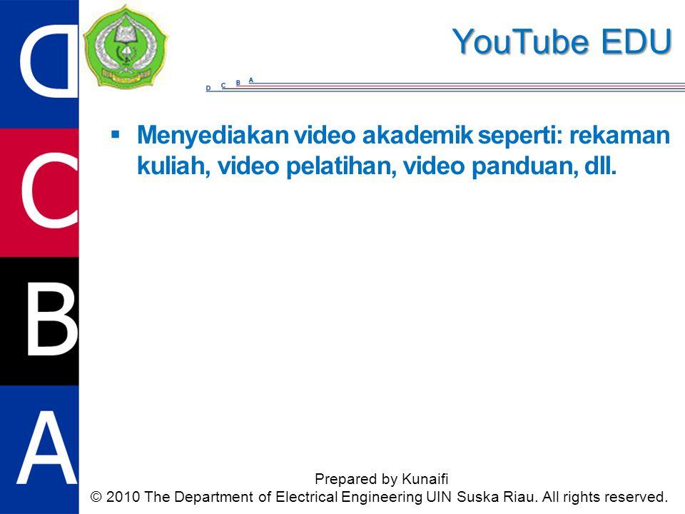 YouTube EDU Prepared by Kunaifi © 2010 The Department of Electrical Engineering UIN Suska Riau. All rights reserved.  Menyediakan video akademik sepe