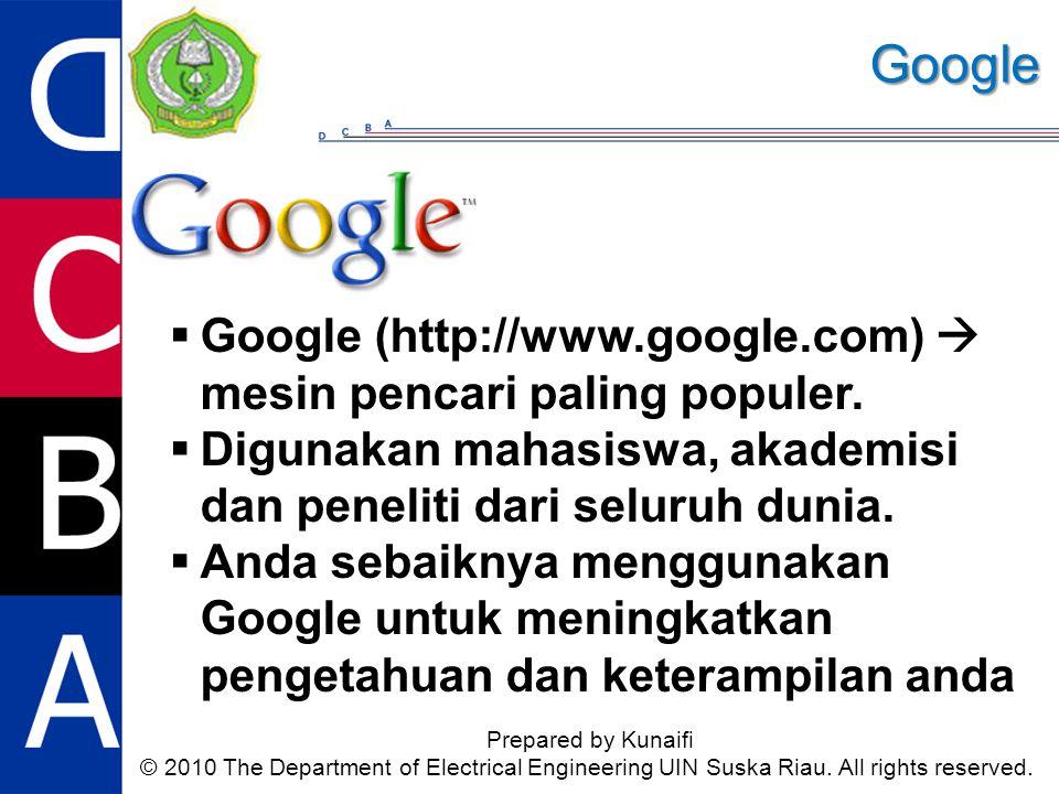  Google (http://www.google.com)  mesin pencari paling populer.  Digunakan mahasiswa, akademisi dan peneliti dari seluruh dunia.  Anda sebaiknya me