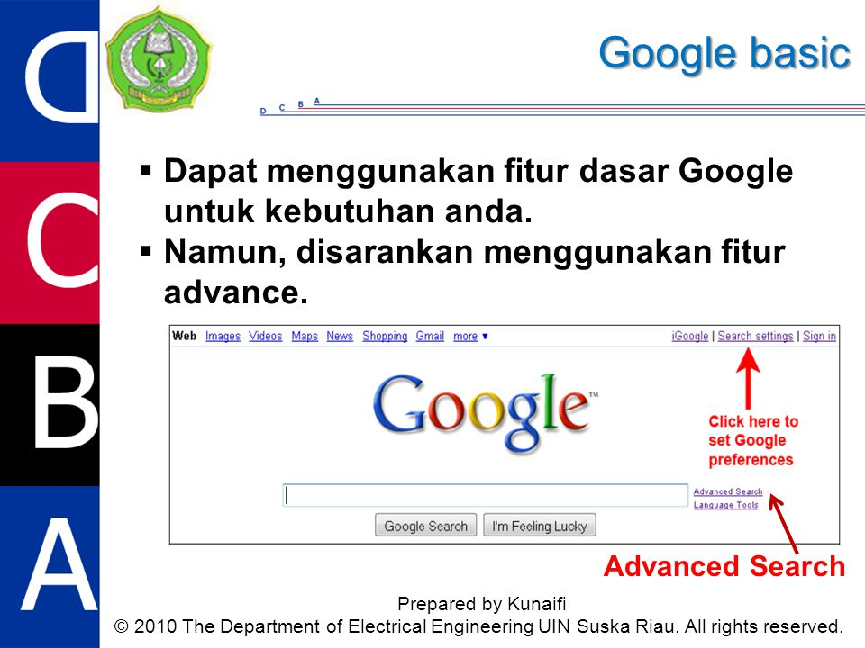 Google basic Prepared by Kunaifi © 2010 The Department of Electrical Engineering UIN Suska Riau. All rights reserved.  Dapat menggunakan fitur dasar