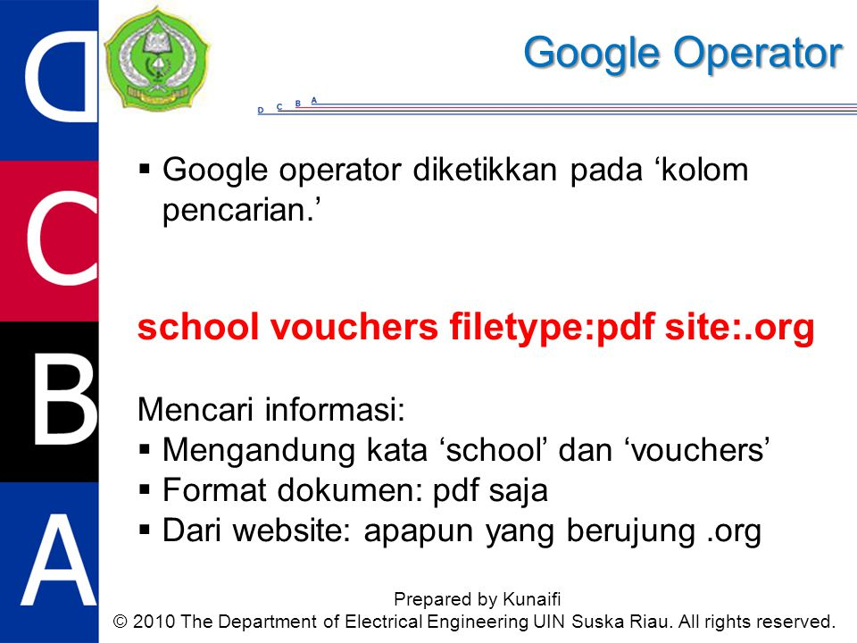 Google Operator Prepared by Kunaifi © 2010 The Department of Electrical Engineering UIN Suska Riau. All rights reserved.  Google operator diketikkan