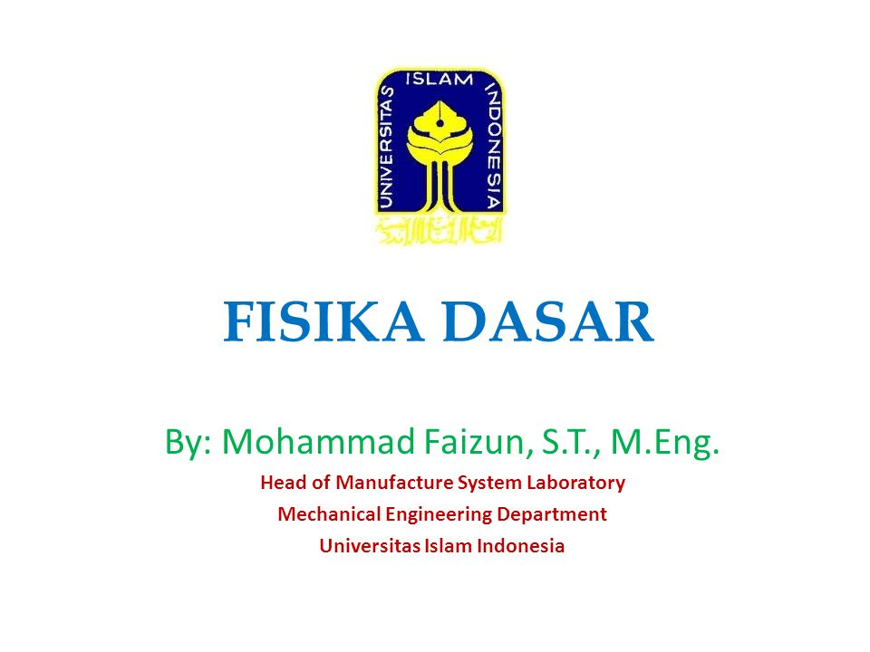 FISIKA DASAR By: Mohammad Faizun, S.T., M.Eng.