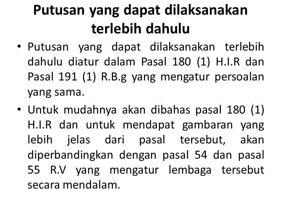 Putusan yang dapat dilaksanakan terlebih dahulu Putusan yang dapat dilaksanakan terlebih dahulu diatur dalam Pasal 180 (1) H.I.R dan Pasal 191 (1) R.B