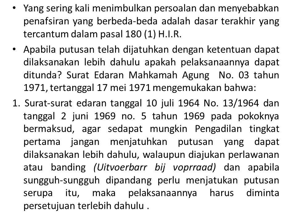 Yang sering kali menimbulkan persoalan dan menyebabkan penafsiran yang berbeda-beda adalah dasar terakhir yang tercantum dalam pasal 180 (1) H.I.R. Ap