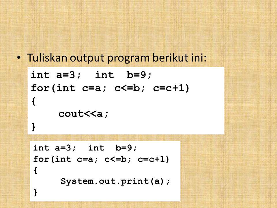 Tuliskan output program berikut ini: int a=3; int b=9; for(int c=a; c<=b; c=c+1) { cout<<a; } int a=3; int b=9; for(int c=a; c<=b; c=c+1) { System.out.print(a); }