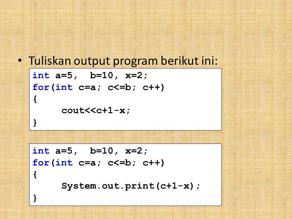 Tuliskan output program berikut ini: int a=5, b=10, x=2; for(int c=a; c<=b; c++) { cout<<c+1-x; } int a=5, b=10, x=2; for(int c=a; c<=b; c++) { System.out.print(c+1-x); }