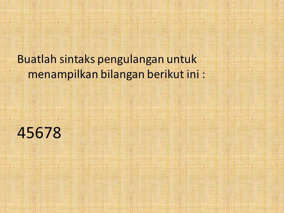 Buatlah sintaks pengulangan untuk menampilkan bilangan berikut ini : 101112131415