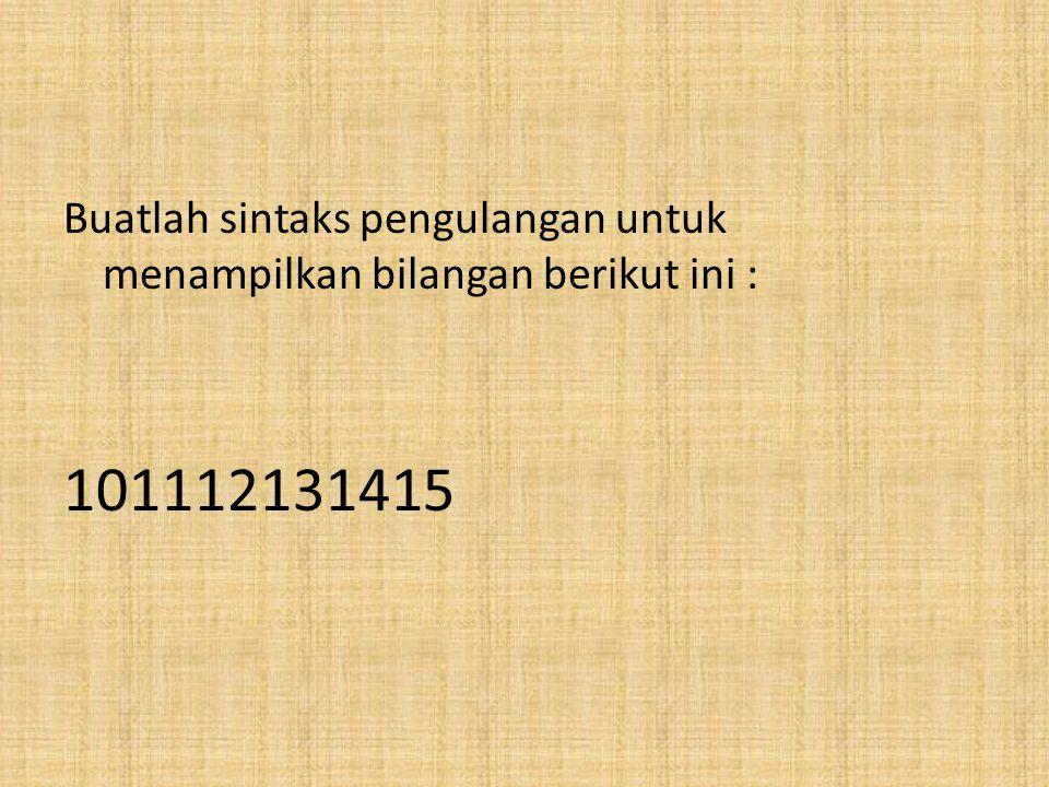 Buatlah sintaks pengulangan untuk menampilkan bilangan berikut ini : 1 2 3 4 5