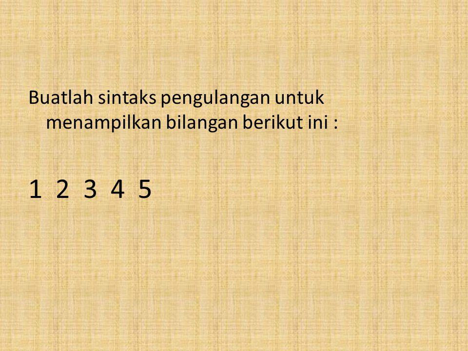 Buatlah sintaks pengulangan untuk menampilkan baris berikut ini : 1ribu2ribu3ribu4ribu5ribu
