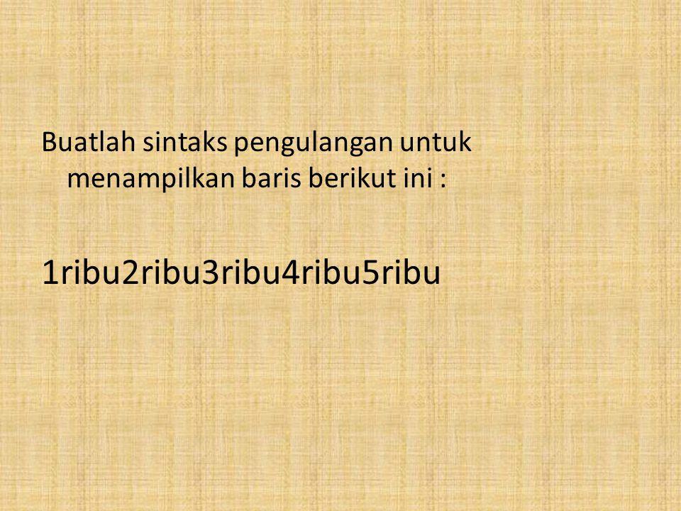 Buatlah sintaks pengulangan untuk menampilkan baris berikut ini : angka1angka2angka3angka4