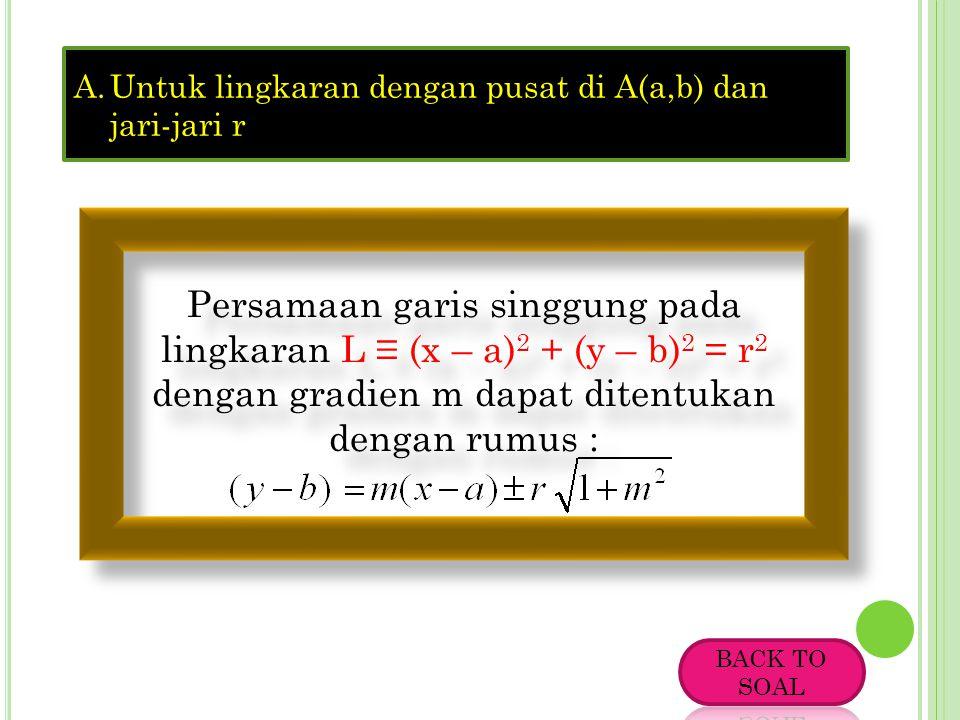 2. Persamaan garis singgung lingkaran yang gradiennya diketahui A.Untuk lingkaran dengan pusat di O(0,0) dan jari-jari r Persamaan garis singgung pada