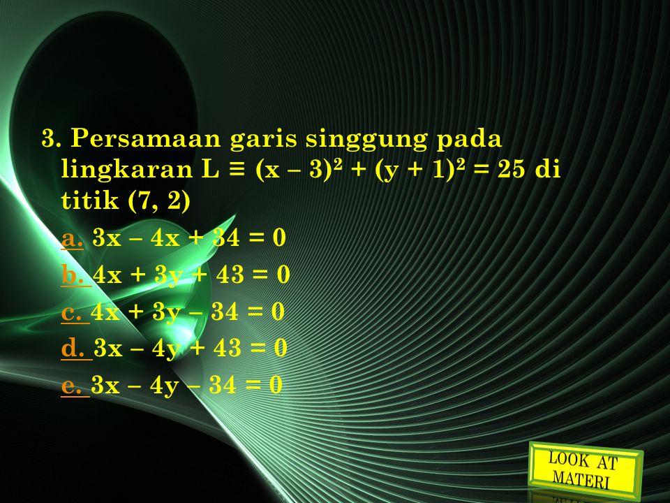 2. Persamaan garis singgung pada lingkaran L≡ x 2 + y 2 = 8 di titik (2, 2) a. a. x + y – 2 = 0 b. b. x – y + 5 = 0 c. c. x – y – 4 = 0 d. d. x – y –