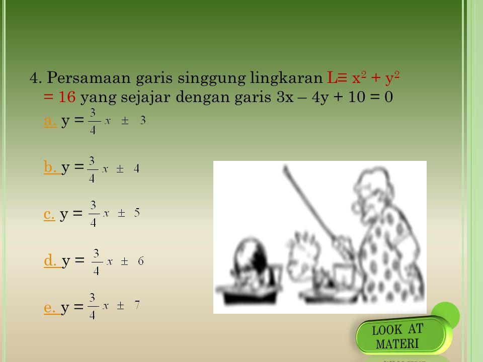 3. Persamaan garis singgung pada lingkaran L ≡ (x – 3) 2 + (y + 1) 2 = 25 di titik (7, 2) a.a. 3x – 4x + 34 = 0 b. b. 4x + 3y + 43 = 0 c. c. 4x + 3y –