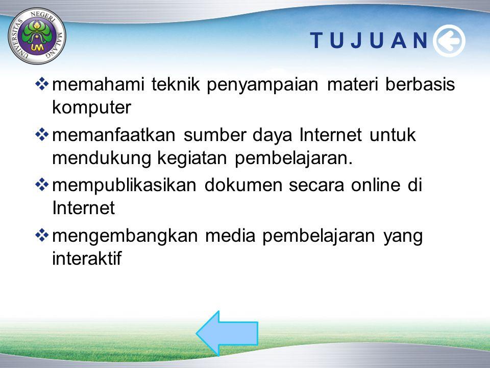 T U J U A N  memahami teknik penyampaian materi berbasis komputer  memanfaatkan sumber daya Internet untuk mendukung kegiatan pembelajaran.  mempub