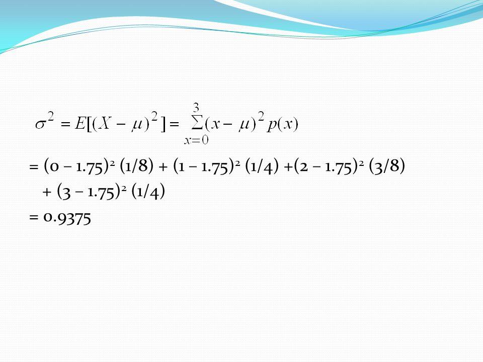= (0 – 1.75) 2 (1/8) + (1 – 1.75) 2 (1/4) +(2 – 1.75) 2 (3/8) + (3 – 1.75) 2 (1/4) = 0.9375